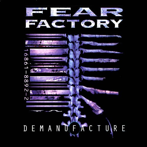 """Demanufacture"" – Fear Factory"
