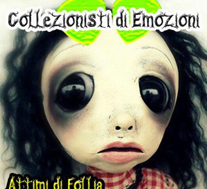 """""""Attimi Di Follia"""" – Collezionisti Di Emozioni"""