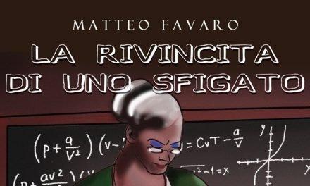 """""""La Rivincita di uno Sfigato"""" – Matteo Favaro"""