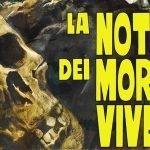 """""""La Notte Dei Morti Viventi"""": uno spaccato di società tra gli zombie"""