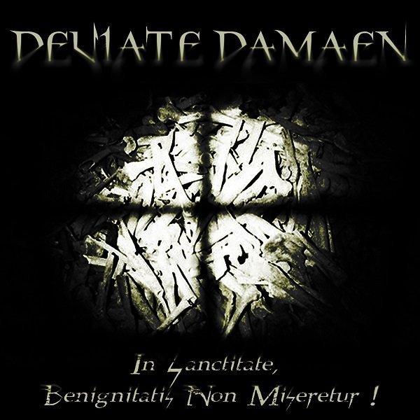 """""""In Sanctitate, Benignitatis Non Miseretur!"""" – Deviate Damaen"""