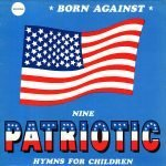 "Born Against: ""Nine Patriotic Hymns for Children""- Il patriottismo Americano messo alla berlina"