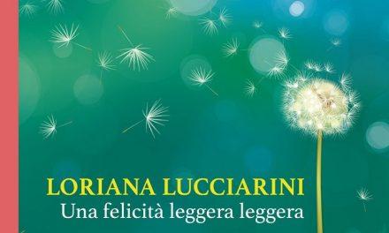 """""""Una felicità leggera leggera"""" – Loriana Lucciarini"""
